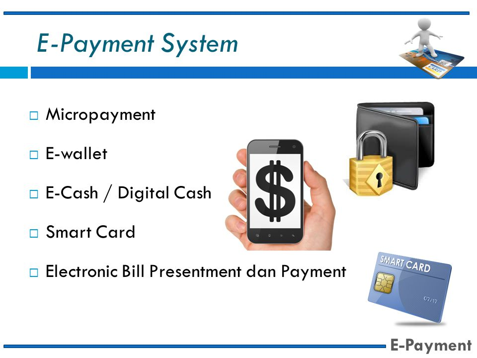 E-Payment System Micropayment E-wallet E-Cash / Digital Cash