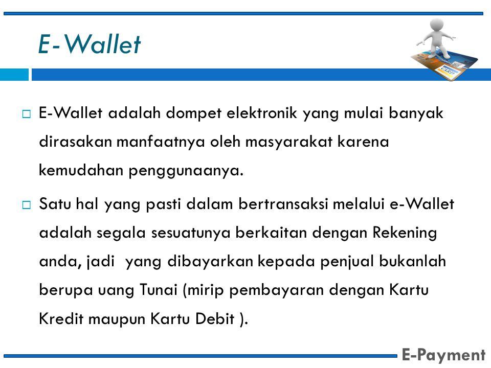 E-Wallet E-Wallet adalah dompet elektronik yang mulai banyak dirasakan manfaatnya oleh masyarakat karena kemudahan penggunaanya.