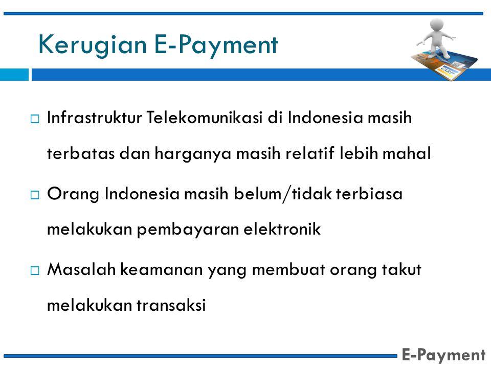 Kerugian E-Payment Infrastruktur Telekomunikasi di Indonesia masih terbatas dan harganya masih relatif lebih mahal.