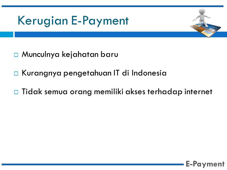 Kerugian E-Payment Munculnya kejahatan baru