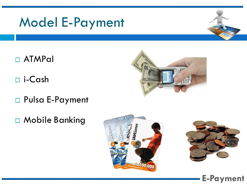 Model E-Payment ATMPal i-Cash Pulsa E-Payment Mobile Banking E-Payment