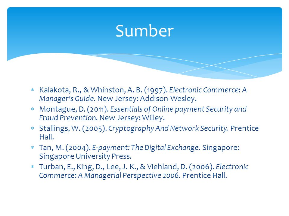 Sumber Kalakota, R., & Whinston, A. B. (1997). Electronic Commerce: A Manager s Guide. New Jersey: Addison-Wesley.