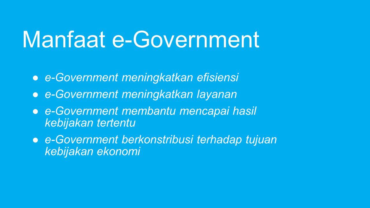 Manfaat e-Government e-Government meningkatkan efisiensi