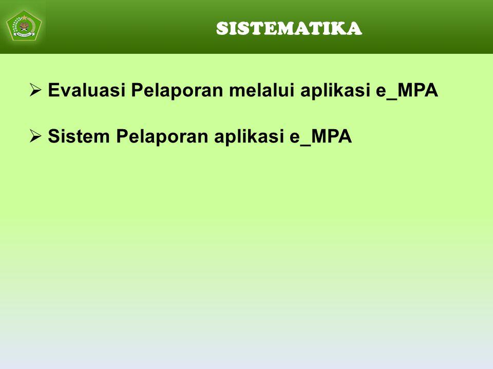 SISTEMATIKA Evaluasi Pelaporan melalui aplikasi e_MPA Sistem Pelaporan aplikasi e_MPA