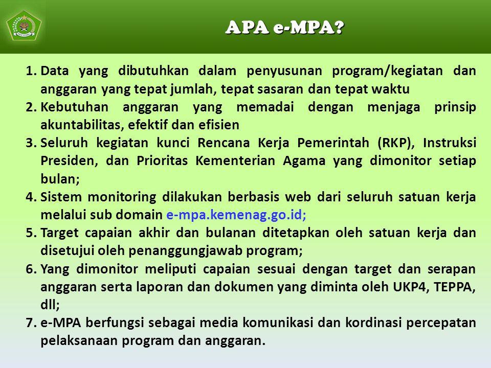 APA e-MPA Data yang dibutuhkan dalam penyusunan program/kegiatan dan anggaran yang tepat jumlah, tepat sasaran dan tepat waktu.
