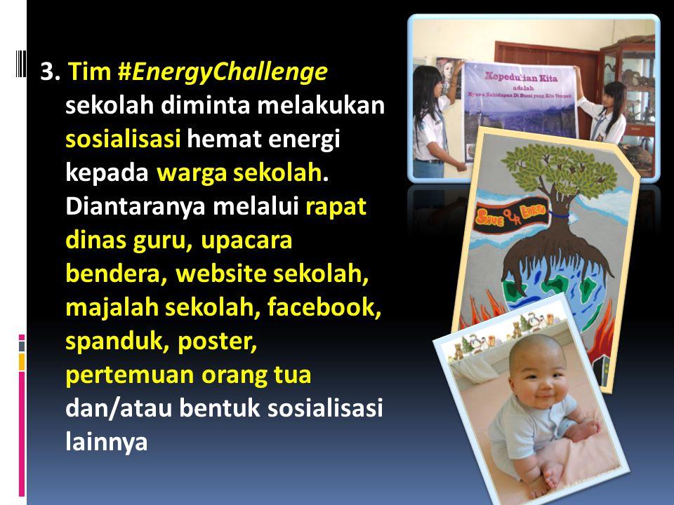 3. Tim #EnergyChallenge sekolah diminta melakukan sosialisasi hemat energi kepada warga sekolah.