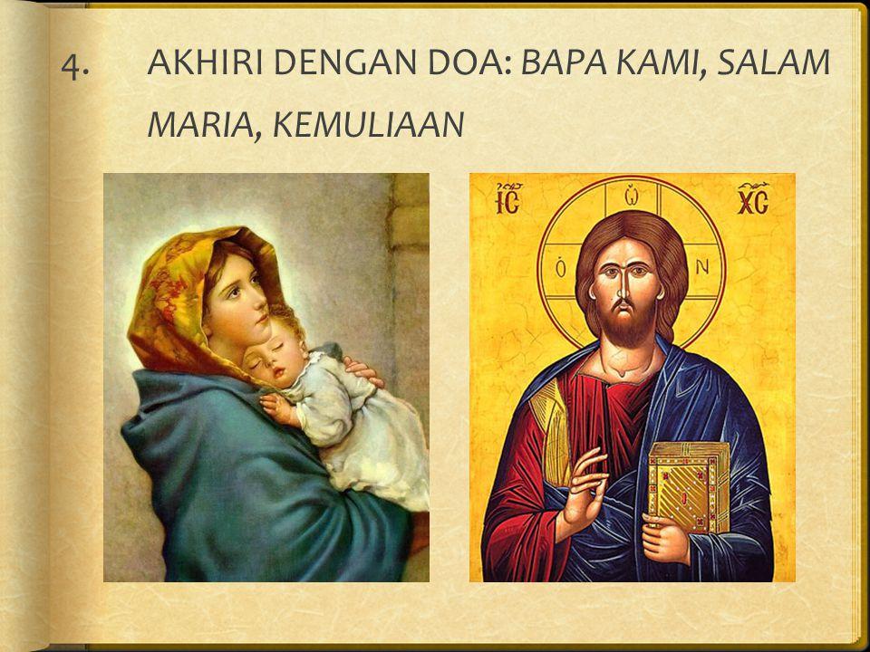 AKHIRI DENGAN DOA: BAPA KAMI, SALAM MARIA, KEMULIAAN
