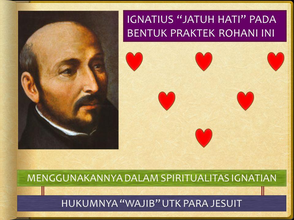 IGNATIUS JATUH HATI PADA BENTUK PRAKTEK ROHANI INI
