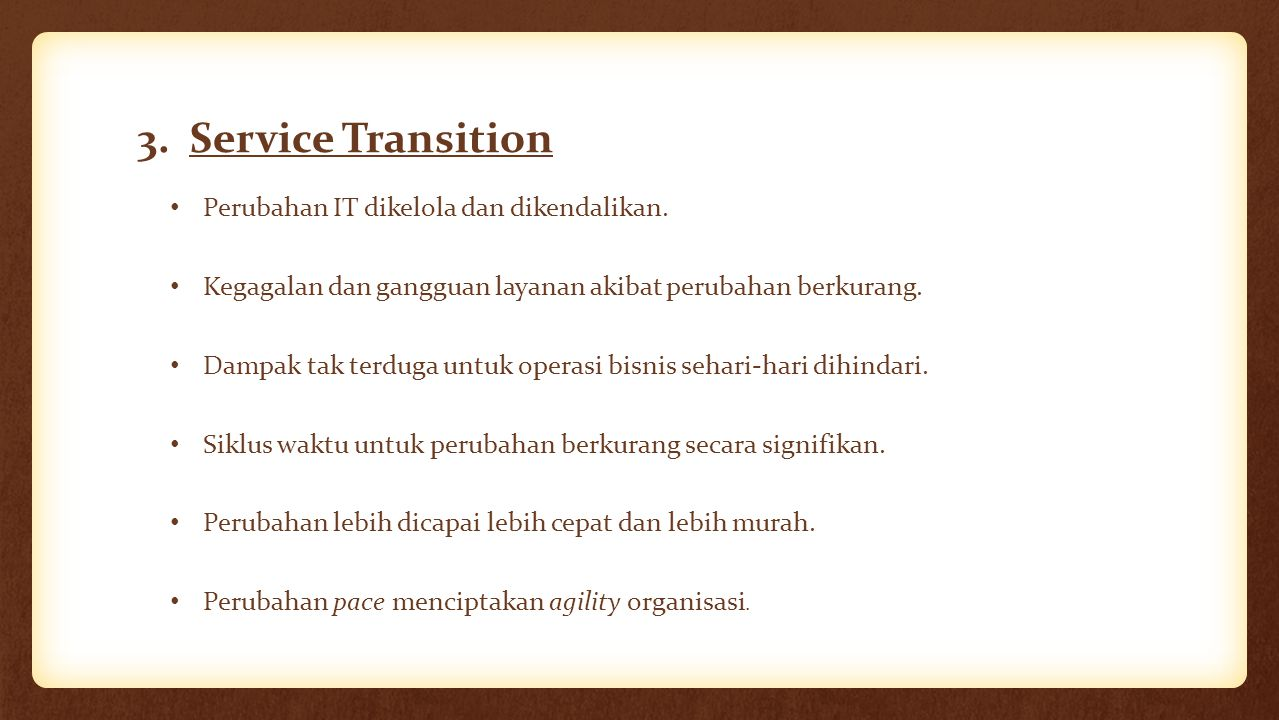 3. Service Transition Perubahan IT dikelola dan dikendalikan.