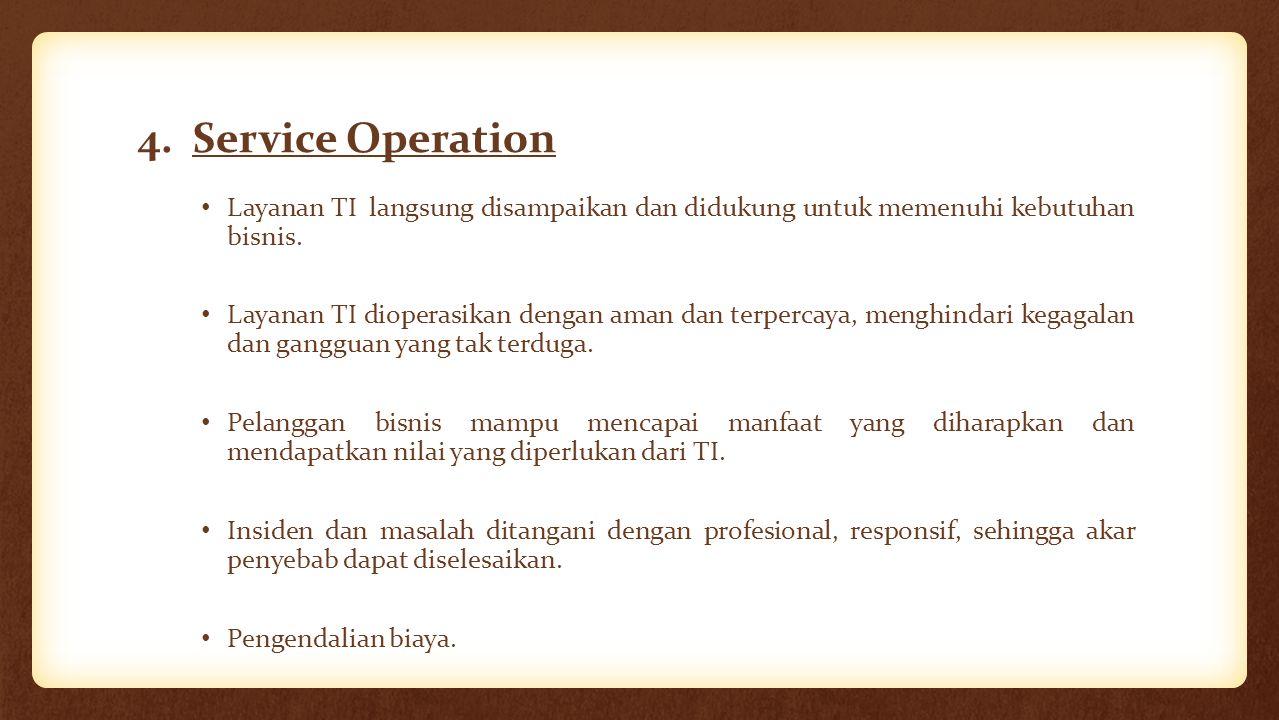 4. Service Operation Layanan TI langsung disampaikan dan didukung untuk memenuhi kebutuhan bisnis.