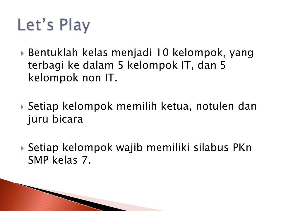 Let's Play Bentuklah kelas menjadi 10 kelompok, yang terbagi ke dalam 5 kelompok IT, dan 5 kelompok non IT.