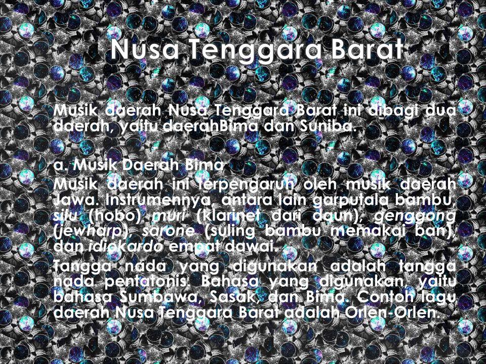 Nusa Tenggara Barat Musik daerah Nusa Tenggara Barat ini dibagi dua daerah, yaitu daerahBima dan Suniba.