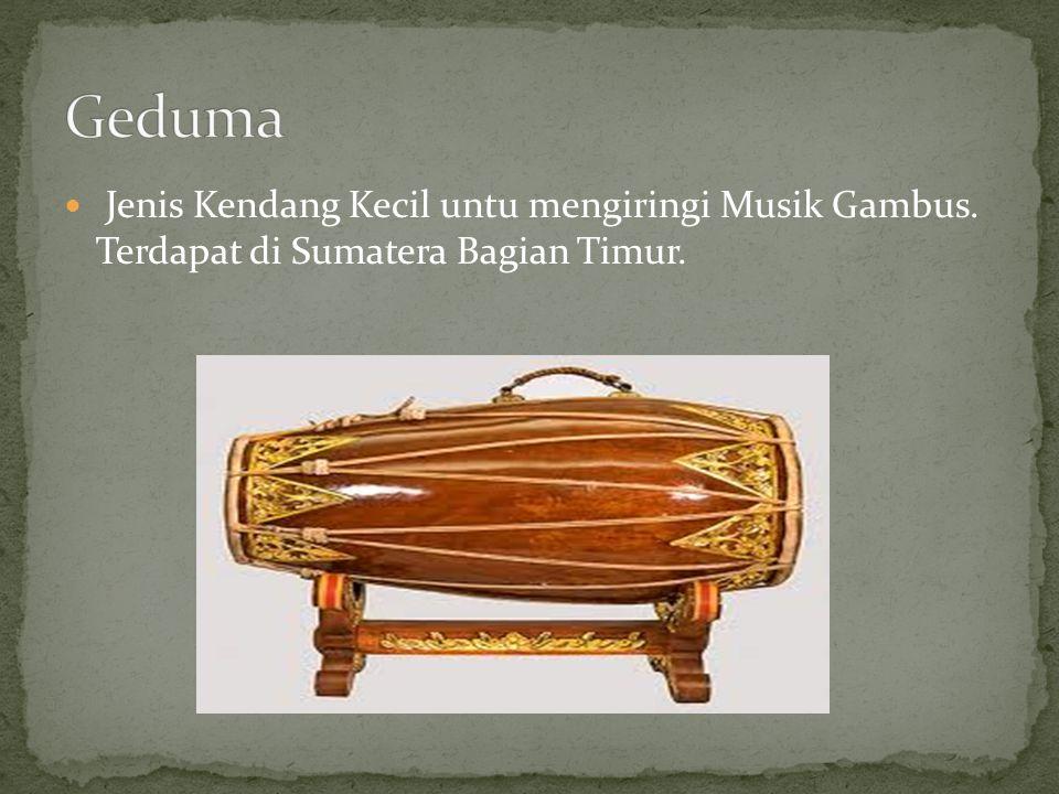 Geduma Jenis Kendang Kecil untu mengiringi Musik Gambus. Terdapat di Sumatera Bagian Timur.
