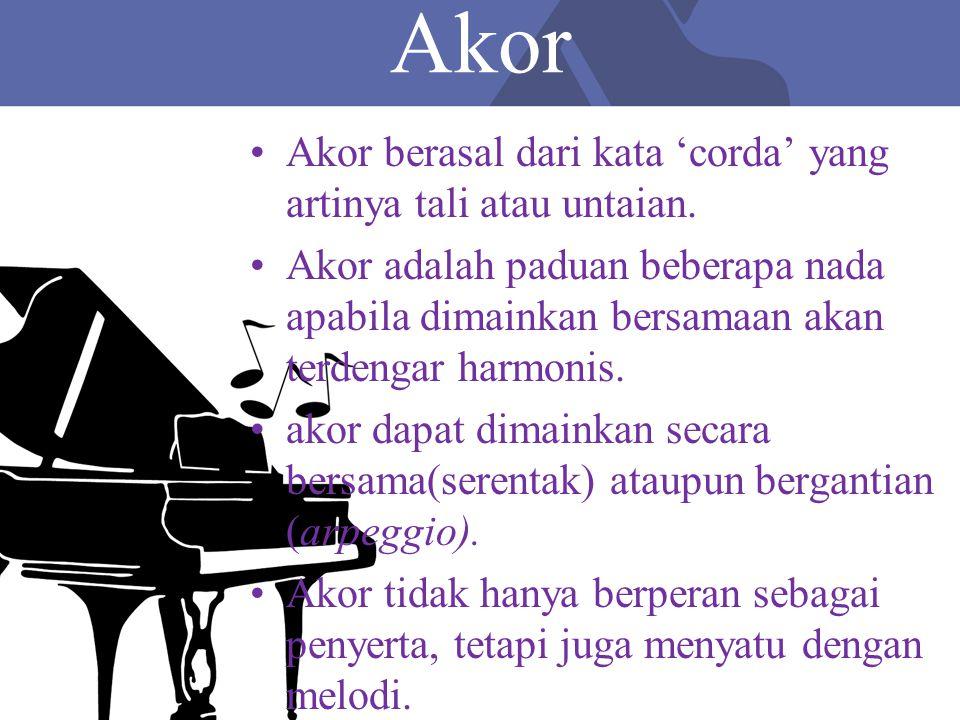 Akor Akor berasal dari kata 'corda' yang artinya tali atau untaian.