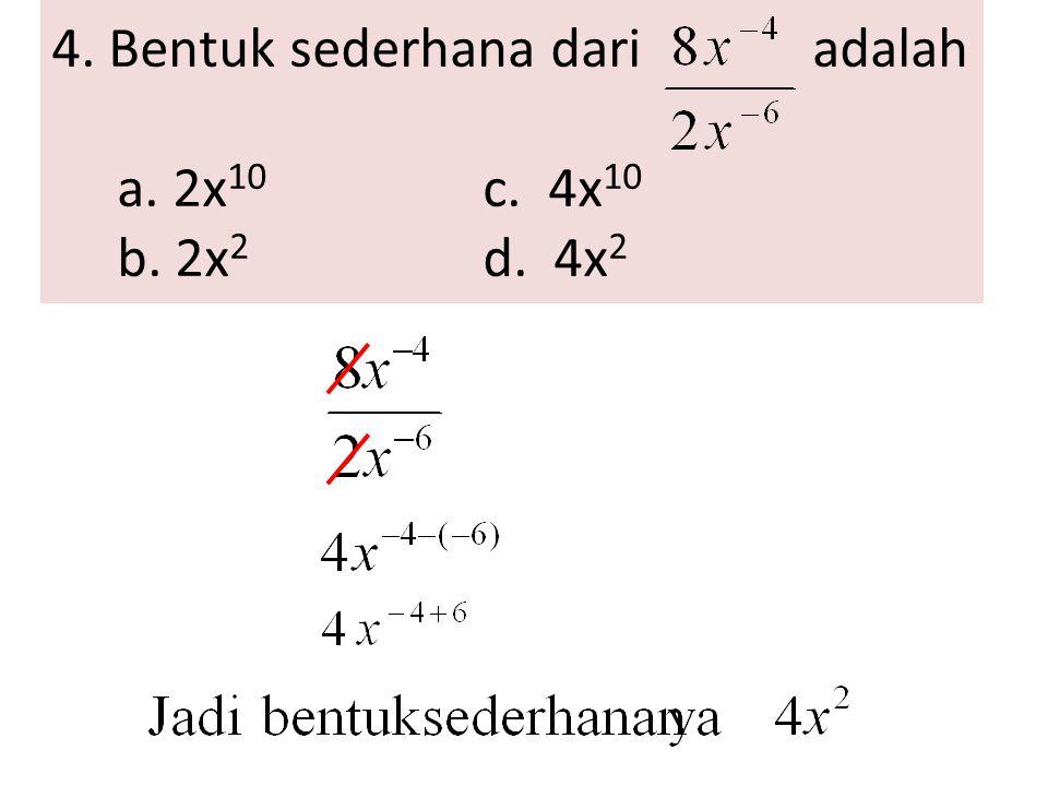 4. Bentuk sederhana dari adalah a. 2x10 c. 4x10 b. 2x2 d. 4x2