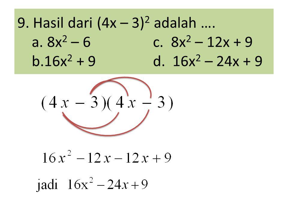 9. Hasil dari (4x – 3)2 adalah …. a. 8x2 – 6. c. 8x2 – 12x + 9 b