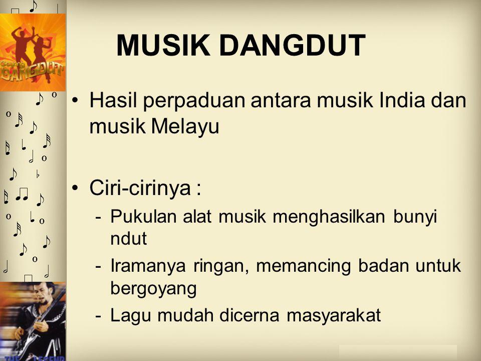 MUSIK DANGDUT Hasil perpaduan antara musik India dan musik Melayu