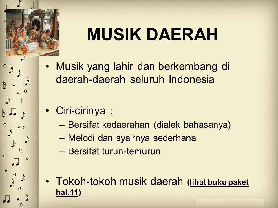 MUSIK DAERAH Musik yang lahir dan berkembang di daerah-daerah seluruh Indonesia. Ciri-cirinya : Bersifat kedaerahan (dialek bahasanya)