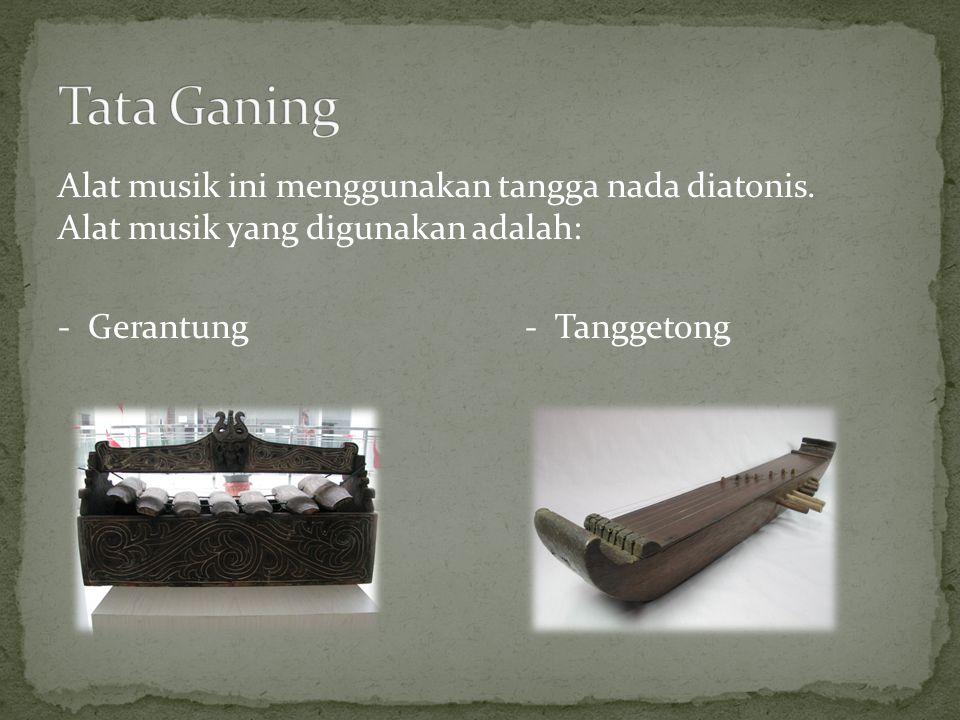 Tata Ganing Alat musik ini menggunakan tangga nada diatonis.