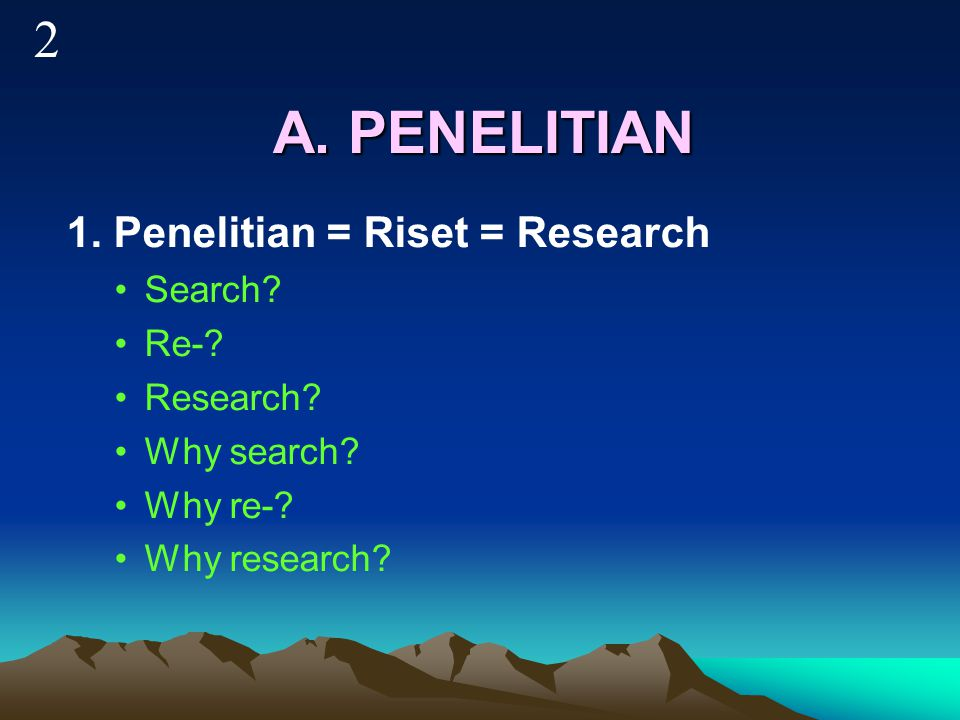 A. PENELITIAN 2 1. Penelitian = Riset = Research Search Re-