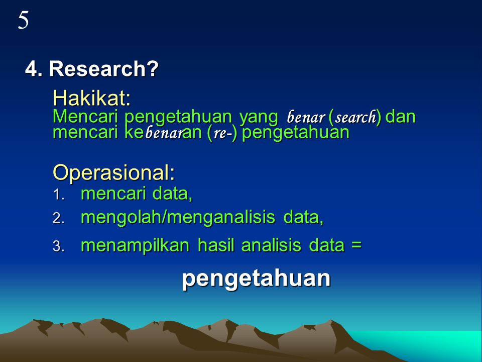 5 pengetahuan 4. Research Hakikat: Operasional:
