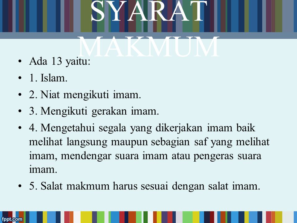 SYARAT MAKMUM Ada 13 yaitu: 1. Islam. 2. Niat mengikuti imam.