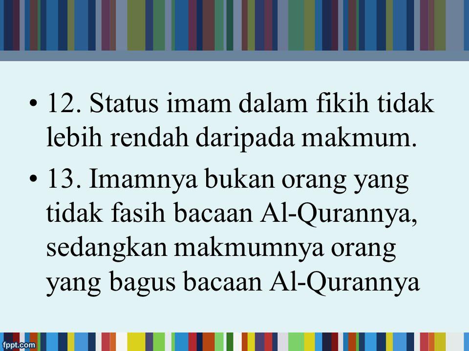 12. Status imam dalam fikih tidak lebih rendah daripada makmum.