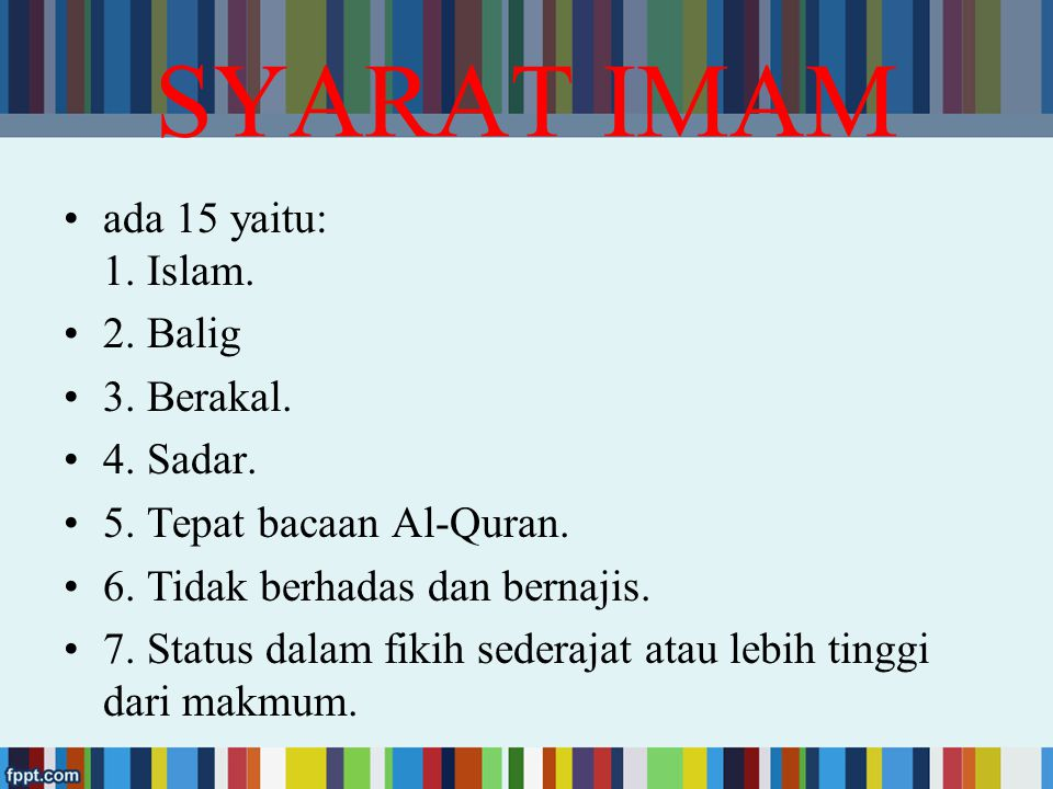 SYARAT IMAM ada 15 yaitu: 1. Islam. 2. Balig 3. Berakal. 4. Sadar.