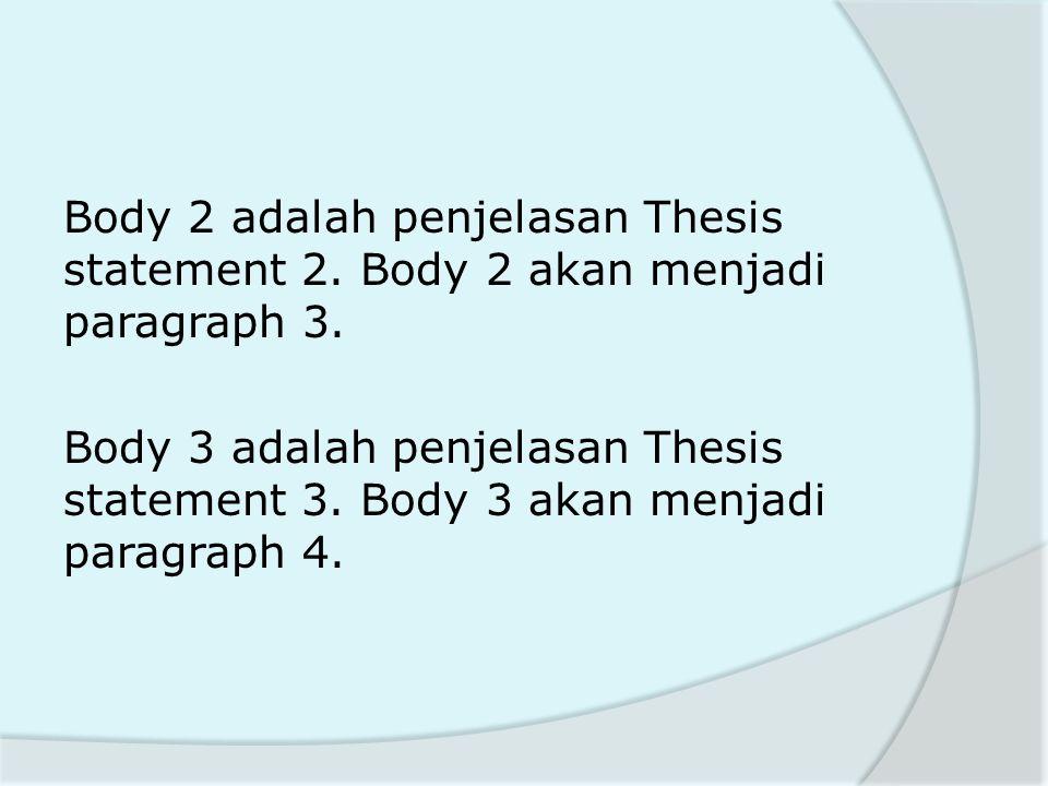 Body 2 adalah penjelasan Thesis statement 2