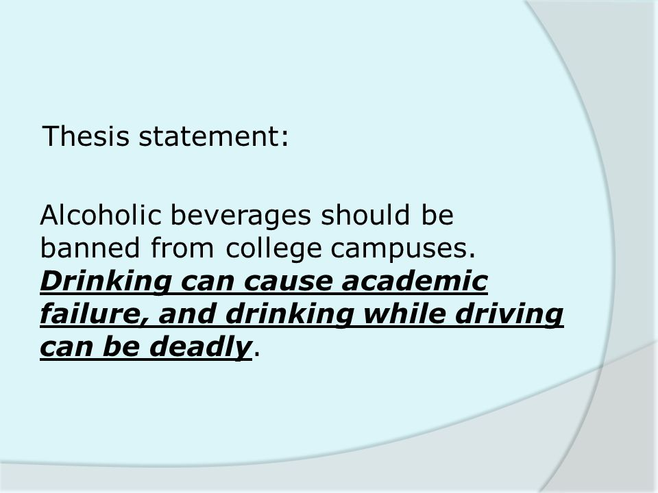 Thesis statement: Alcoholic beverages should be banned from college campuses.