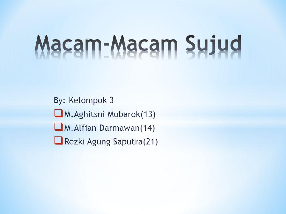 Macam-Macam Sujud By: Kelompok 3 M.Aghitsni Mubarok(13)