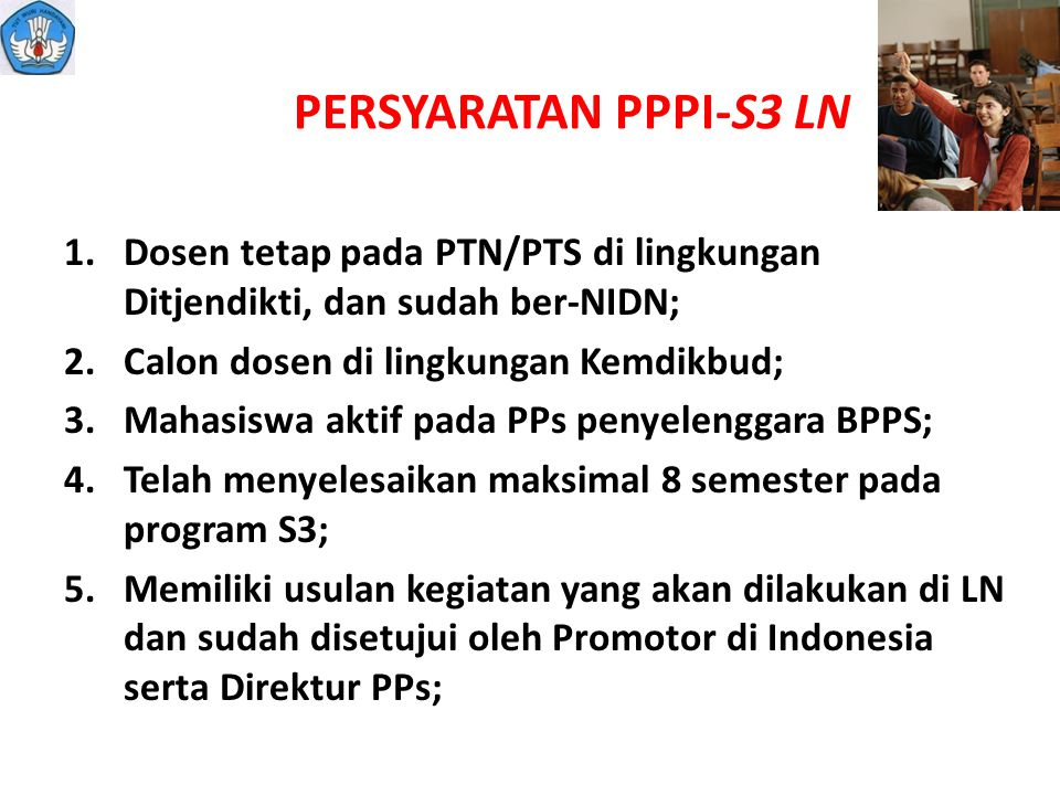 PERSYARATAN PPPI-S3 LN Dosen tetap pada PTN/PTS di lingkungan Ditjendikti, dan sudah ber-NIDN; Calon dosen di lingkungan Kemdikbud;