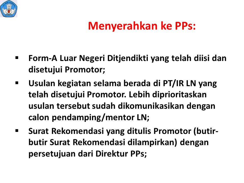 Menyerahkan ke PPs: Form-A Luar Negeri Ditjendikti yang telah diisi dan disetujui Promotor;