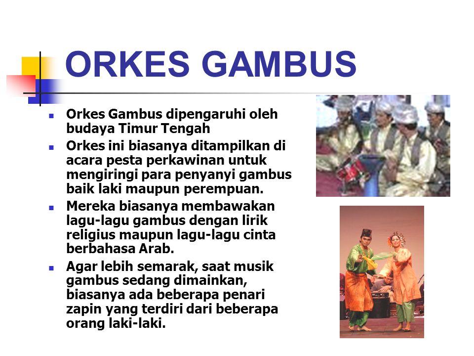 ORKES GAMBUS Orkes Gambus dipengaruhi oleh budaya Timur Tengah