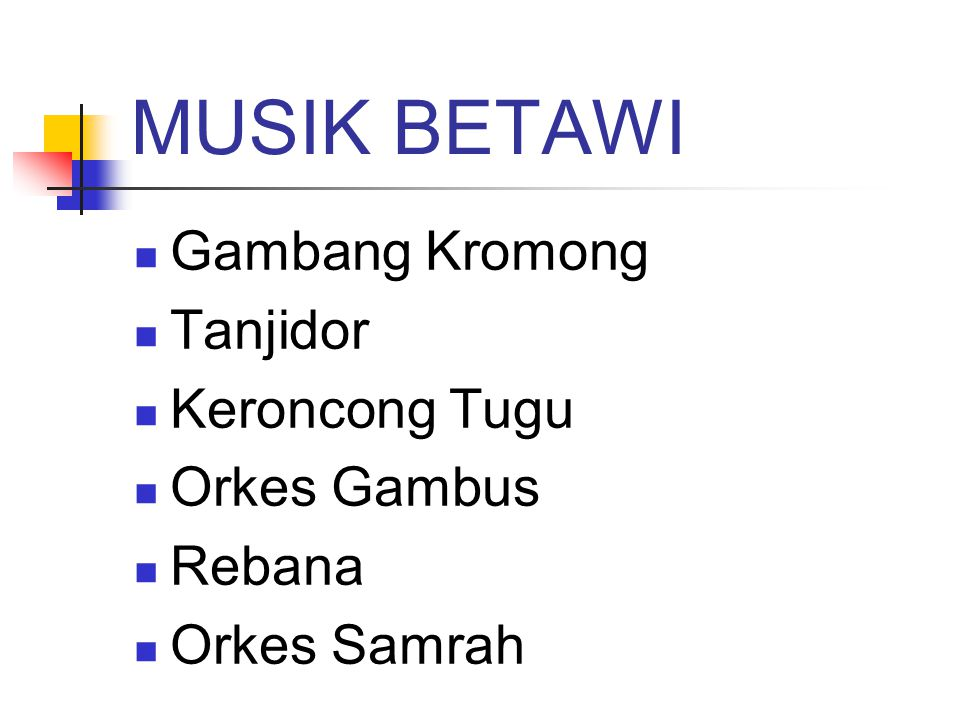 MUSIK BETAWI Gambang Kromong Tanjidor Keroncong Tugu Orkes Gambus