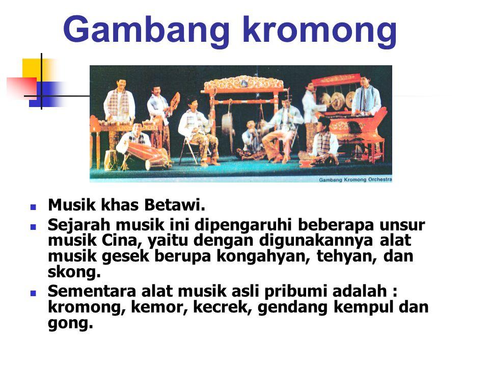 Gambang kromong Musik khas Betawi.