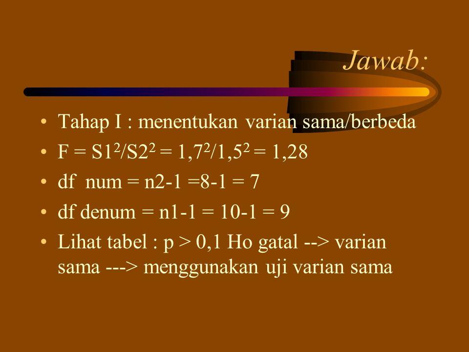 Jawab: Tahap I : menentukan varian sama/berbeda