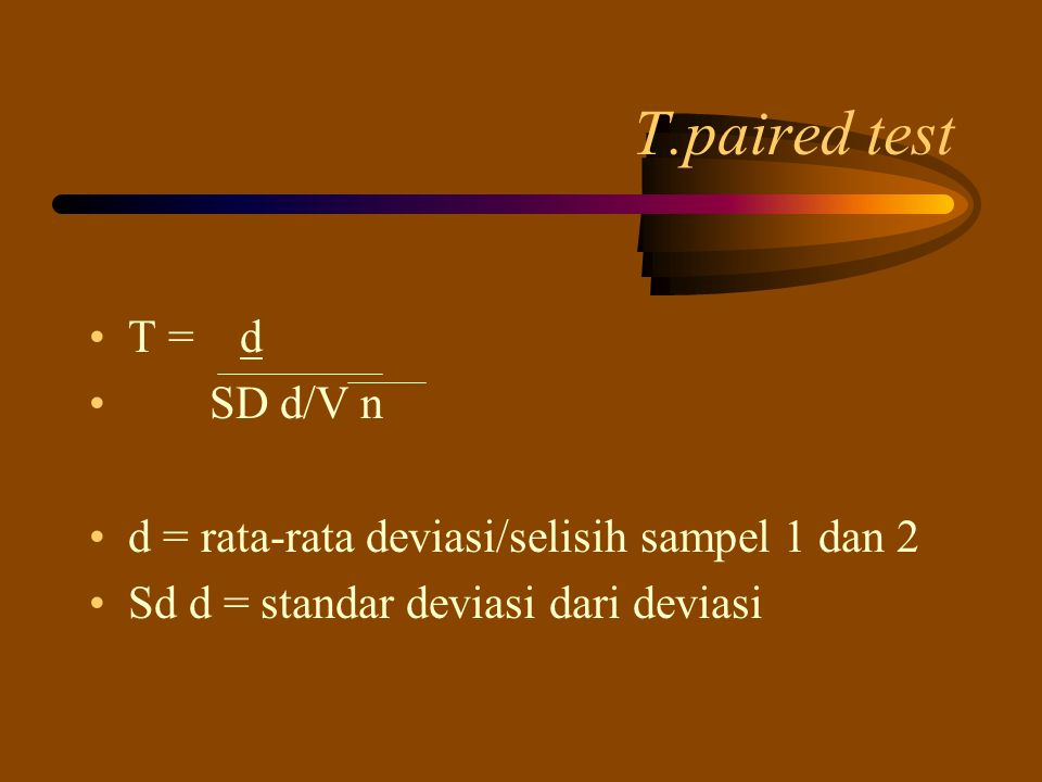 T.paired test T = d SD d/V n