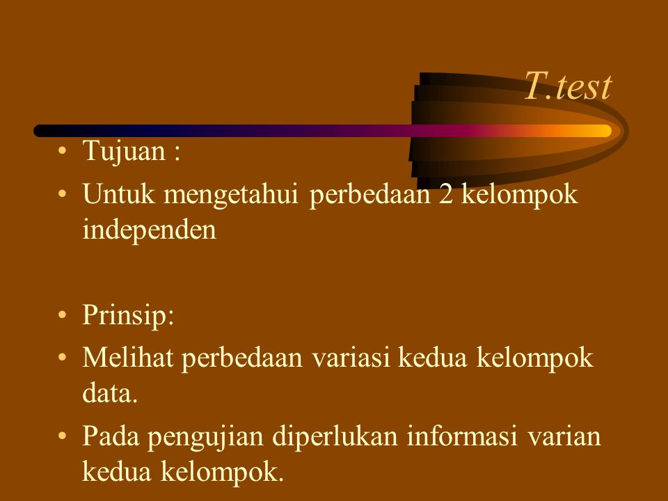 T.test Tujuan : Untuk mengetahui perbedaan 2 kelompok independen