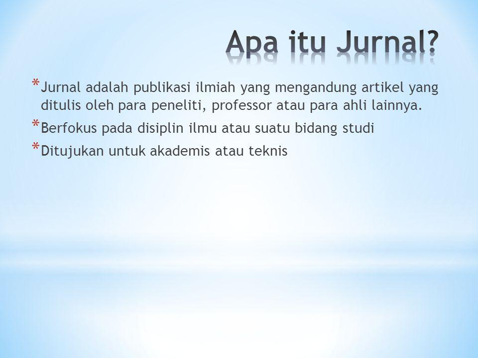 Apa itu Jurnal Jurnal adalah publikasi ilmiah yang mengandung artikel yang ditulis oleh para peneliti, professor atau para ahli lainnya.