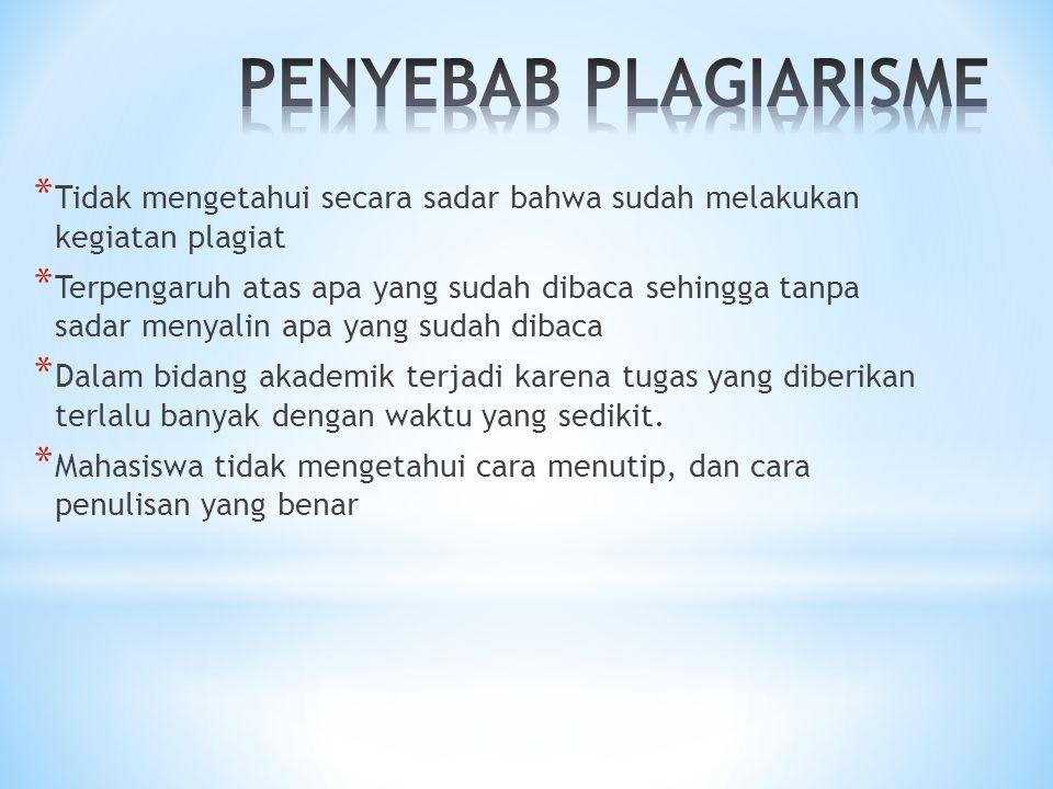 PENYEBAB PLAGIARISME Tidak mengetahui secara sadar bahwa sudah melakukan kegiatan plagiat.