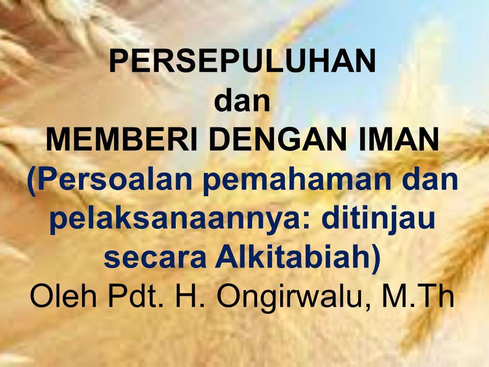 PERSEPULUHAN dan MEMBERI DENGAN IMAN (Persoalan pemahaman dan pelaksanaannya: ditinjau secara Alkitabiah) Oleh Pdt.