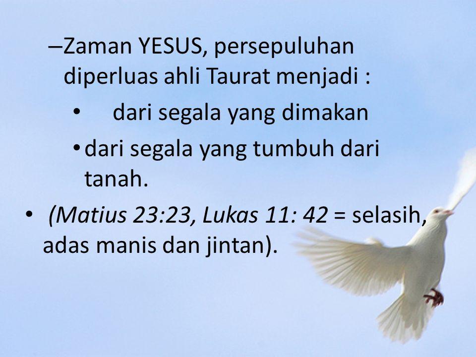 Zaman YESUS, persepuluhan diperluas ahli Taurat menjadi :