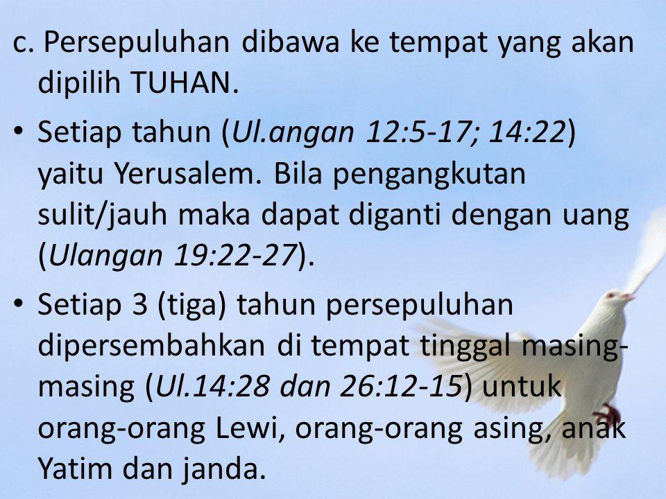 c. Persepuluhan dibawa ke tempat yang akan dipilih TUHAN.