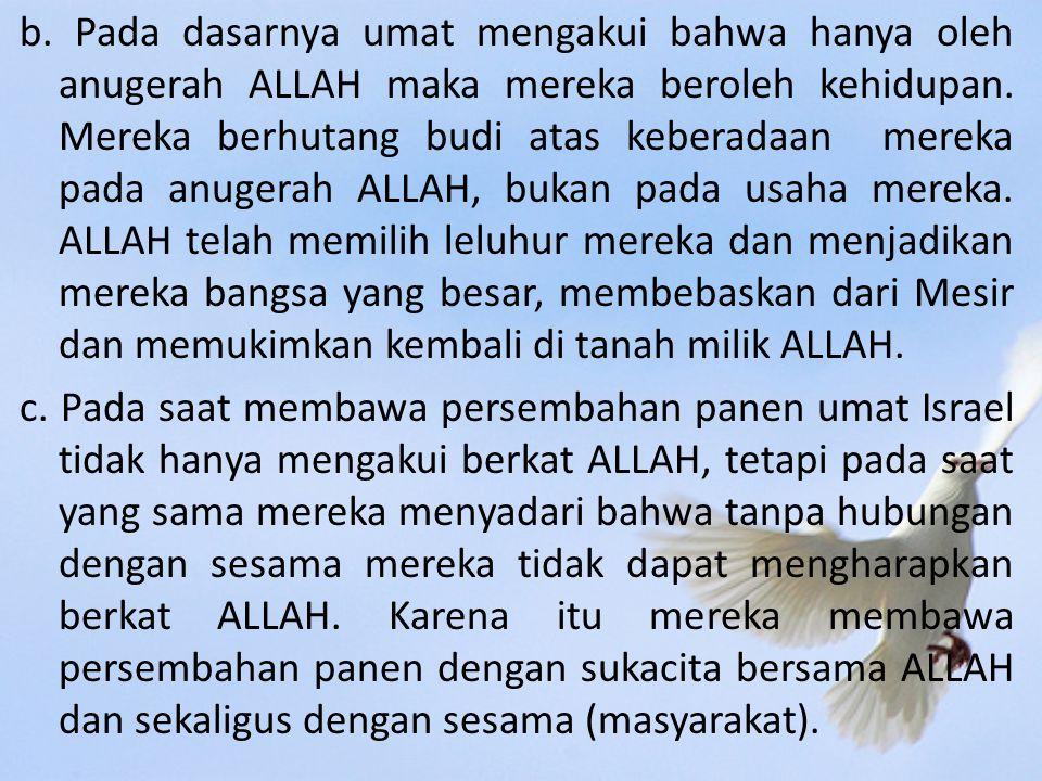 b. Pada dasarnya umat mengakui bahwa hanya oleh anugerah ALLAH maka mereka beroleh kehidupan.