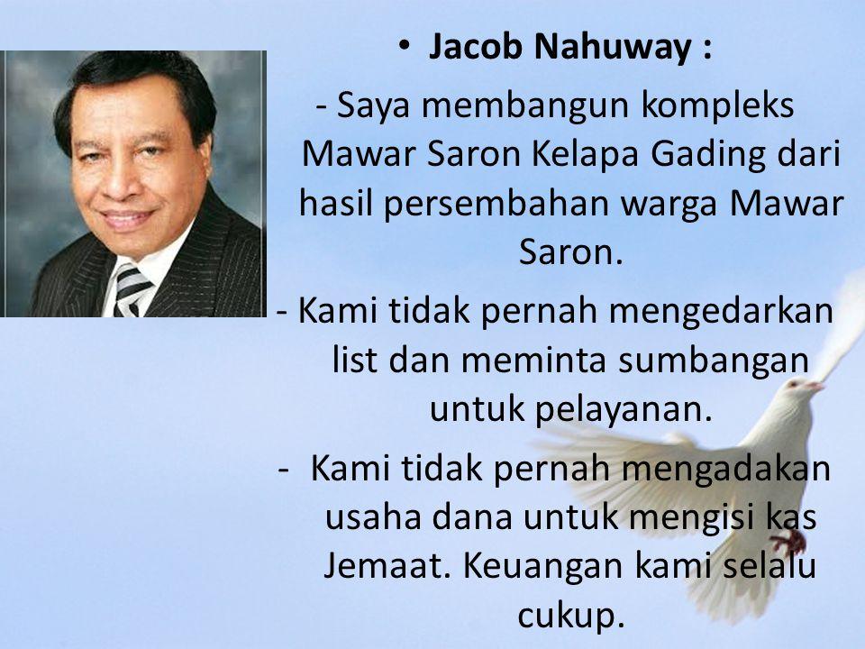 Jacob Nahuway : - Saya membangun kompleks Mawar Saron Kelapa Gading dari hasil persembahan warga Mawar Saron.