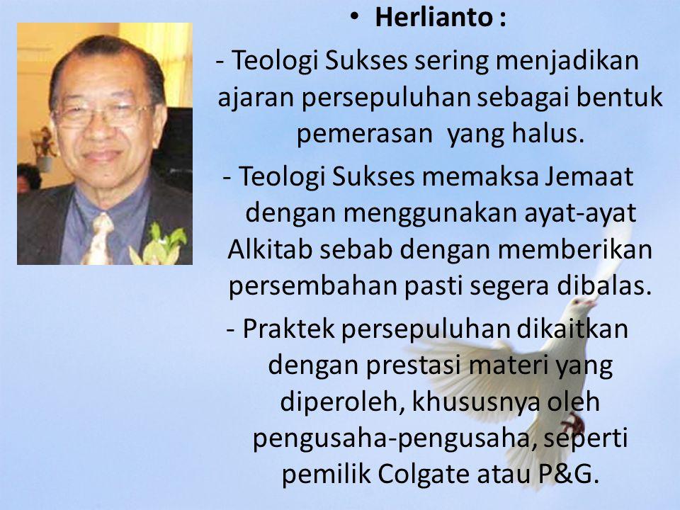 Herlianto : - Teologi Sukses sering menjadikan ajaran persepuluhan sebagai bentuk pemerasan yang halus.
