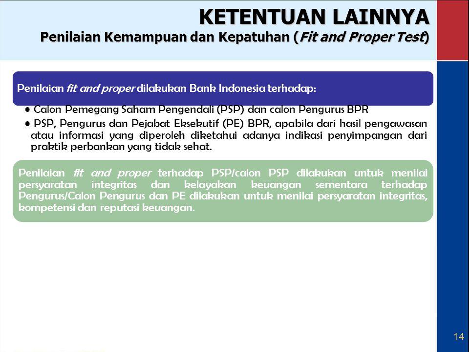 KETENTUAN LAINNYA Penilaian Kemampuan dan Kepatuhan (Fit and Proper Test) Penilaian fit and proper dilakukan Bank Indonesia terhadap:
