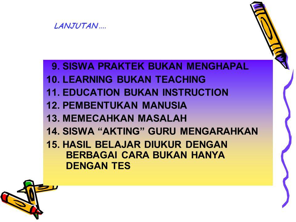 9. SISWA PRAKTEK BUKAN MENGHAPAL 10. LEARNING BUKAN TEACHING