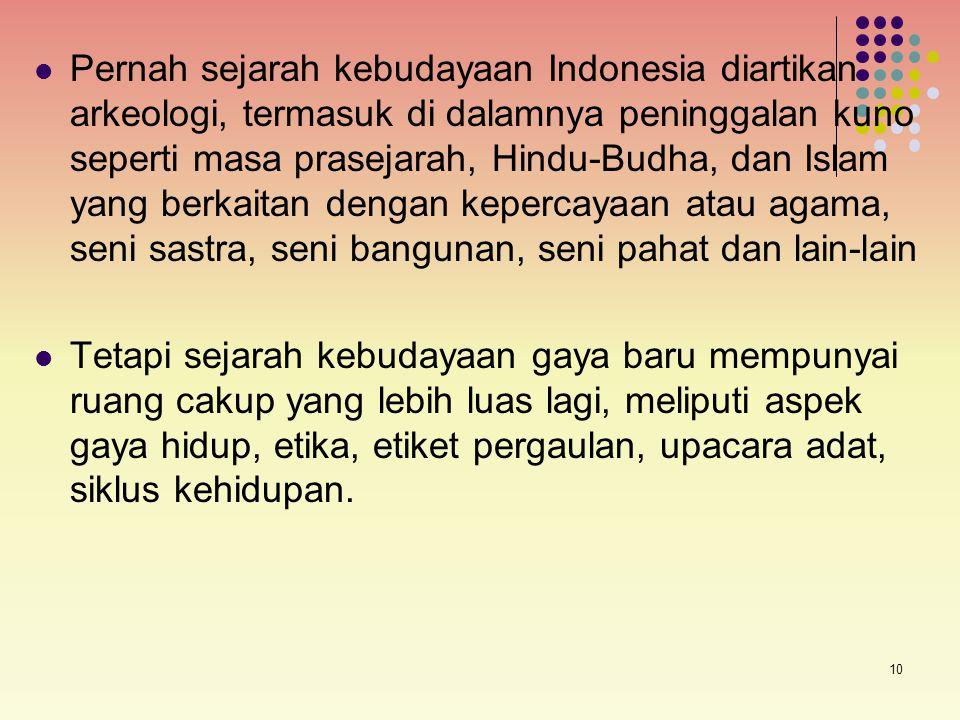 Pernah sejarah kebudayaan Indonesia diartikan arkeologi, termasuk di dalamnya peninggalan kuno seperti masa prasejarah, Hindu-Budha, dan Islam yang berkaitan dengan kepercayaan atau agama, seni sastra, seni bangunan, seni pahat dan lain-lain